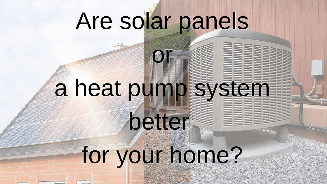 Are solar panels or a heat pump system better for your home_the geiler company